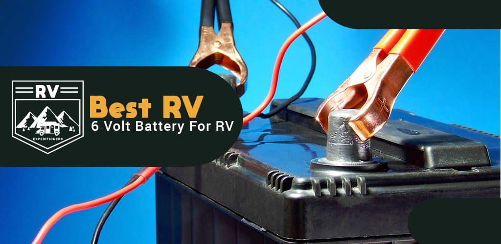 Best 6 Volt Battery For RV