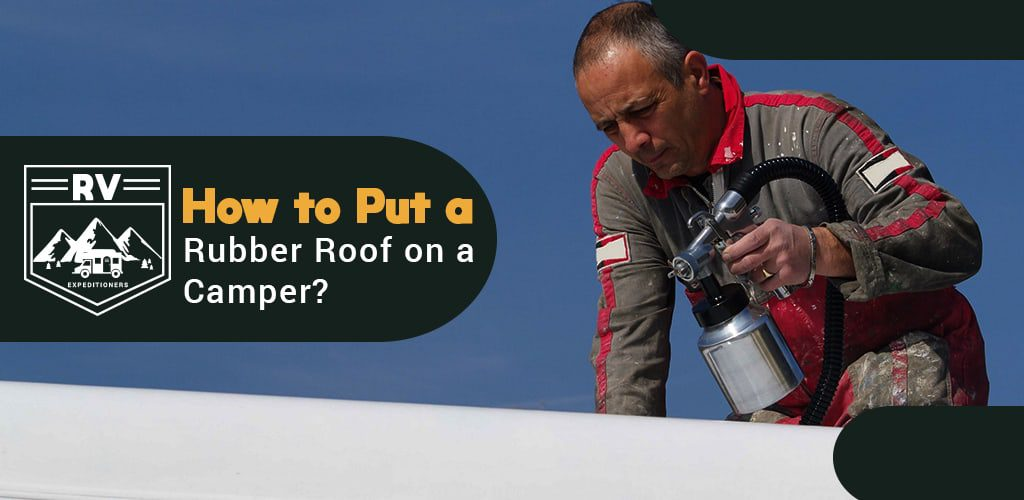 How to Put a Rubber Roof on a Camper