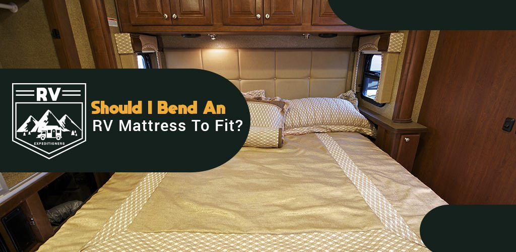 Should I Bend An RV Mattress To Fit